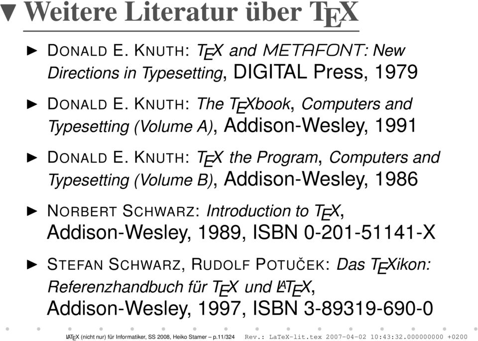 KNUTH: T E X the Program, Computers and Typesetting (Volume B), Addison-Wesley, 1986 NORBERT SCHWARZ: Introduction to T E X, Addison-Wesley, 1989, ISBN