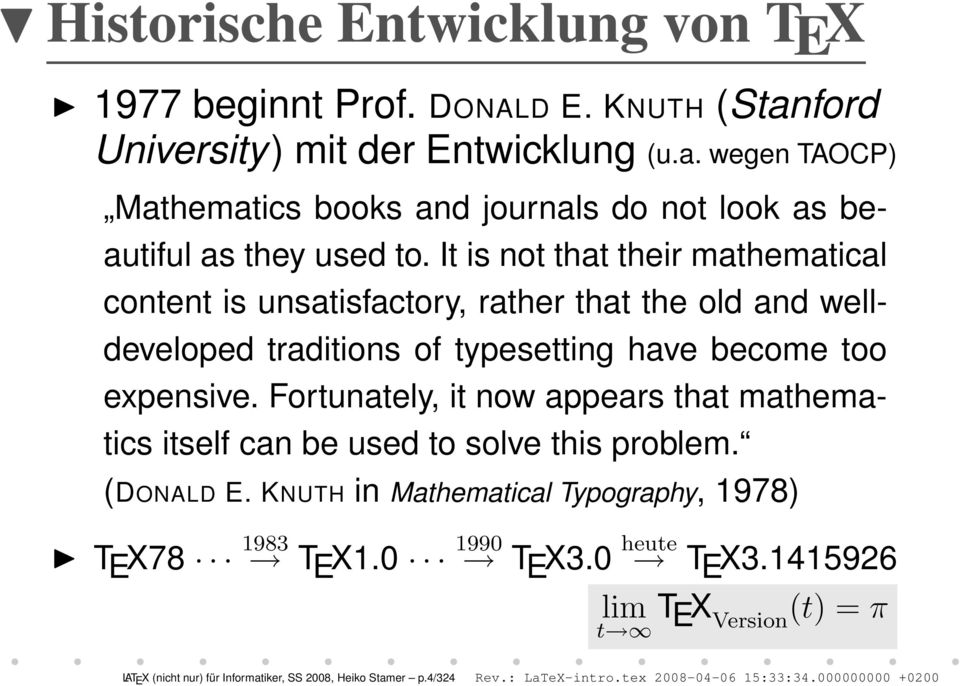 Fortunately, it now appears that mathematics itself can be used to solve this problem. (DONALD E. KNUTH in Mathematical Typography, 1978) T E X78 1983 T E X1.0 1990 T E X3.