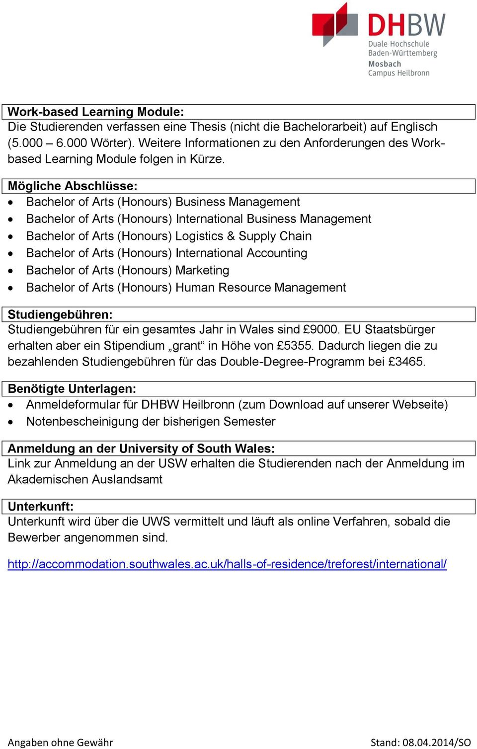 Mögliche Abschlüsse: Bachelor of Arts (Honours) Business Management Bachelor of Arts (Honours) International Business Management Bachelor of Arts (Honours) Logistics & Supply Chain Bachelor of Arts