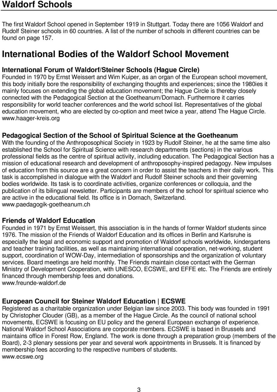 International Bodies of the Waldorf School Movement International Forum of Waldorf/Steiner Schools (Hague Circle) Founded in 1970 by Ernst Weissert and Wim Kuiper, as an organ of the European school