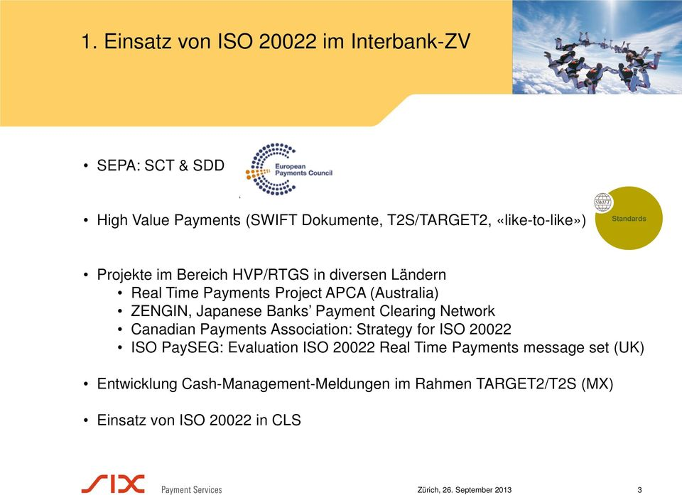 Banks Payment Clearing Network Canadian Payments Association: Strategy for ISO 20022 ISO PaySEG: Evaluation ISO 20022 Real