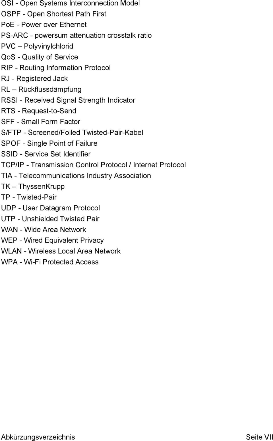 Twisted-Pair-Kabel SPOF - Single Point of Failure SSID - Service Set Identifier TCP/IP - Transmission Control Protocol / Internet Protocol TIA - Telecommunications Industry Association TK