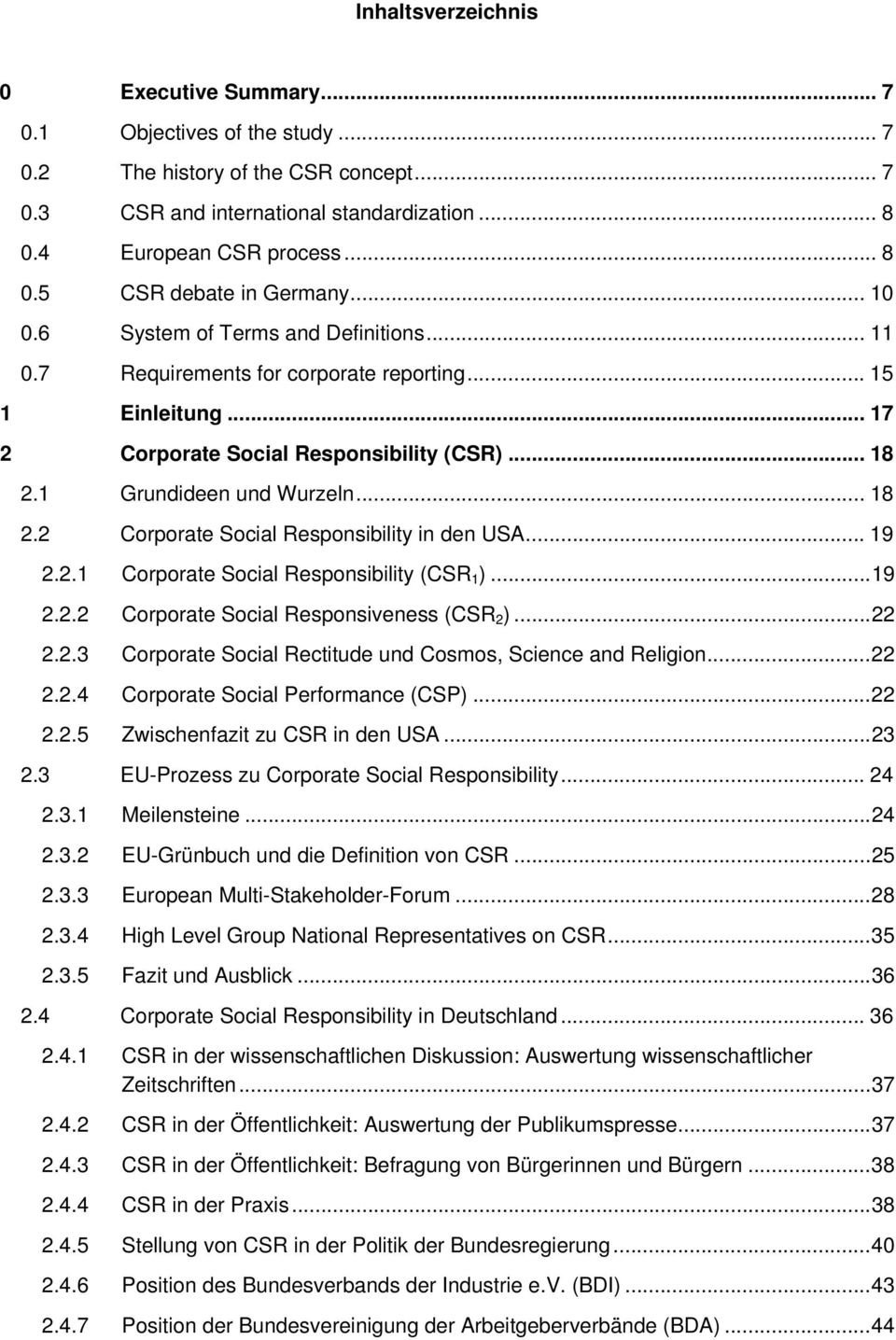 1 Grundideen und Wurzeln... 18 2.2 Corporate Social Responsibility in den USA... 19 2.2.1 Corporate Social Responsibility (CSR 1 )...19 2.2.2 Corporate Social Responsiveness (CSR 2 )...22 2.2.3 Corporate Social Rectitude und Cosmos, Science and Religion.