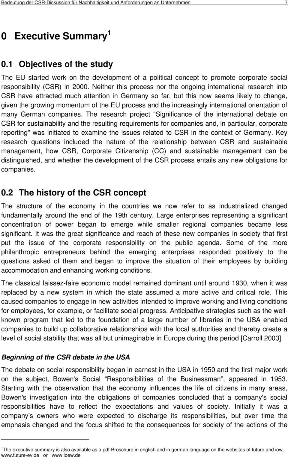Neither this process nor the ongoing international research into CSR have attracted much attention in Germany so far, but this now seems likely to change, given the growing momentum of the EU process
