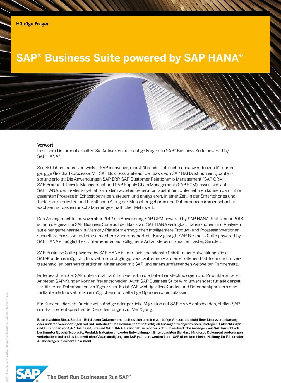 Mit SAP Business Suite auf der Basis von SAP HANA ist nun ein Quantensprung erfolgt: Die Anwendungen SAP ERP, SAP Customer Relationship Management (SAP CRM), SAP Product Lifecycle Management und SAP