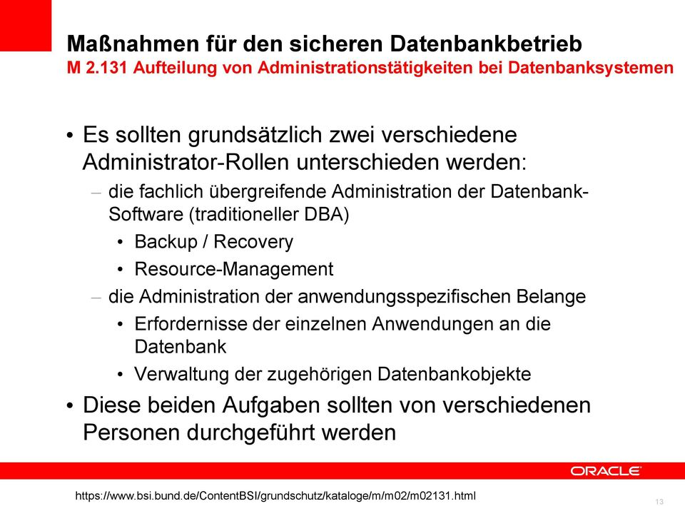 fachlich übergreifende Administration der Datenbank- Software (traditioneller DBA) Backup / Recovery Resource-Management die Administration der