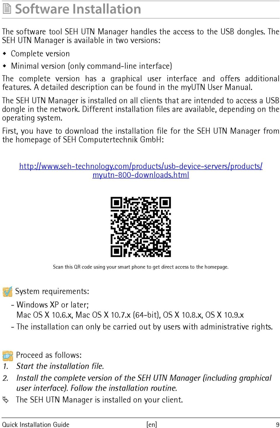 A detailed description can be found in the myutn User Manual. The SEH UTN Manager is installed on all clients that are intended to access a USB dongle in the network.