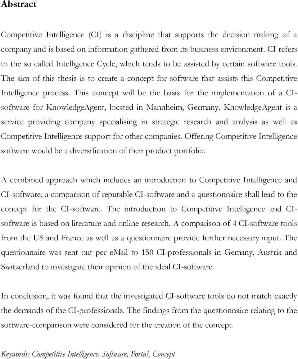 The aim of this thesis is to create a concept for software that assists this Competitive Intelligence process.