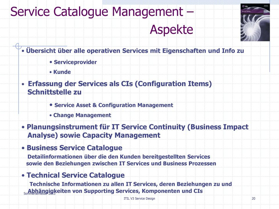 Management Business Service Catalogue Detailinformationen über die den Kunden bereitgestellten Services sowie den Beziehungen zwischen IT Services und Business Prozessen