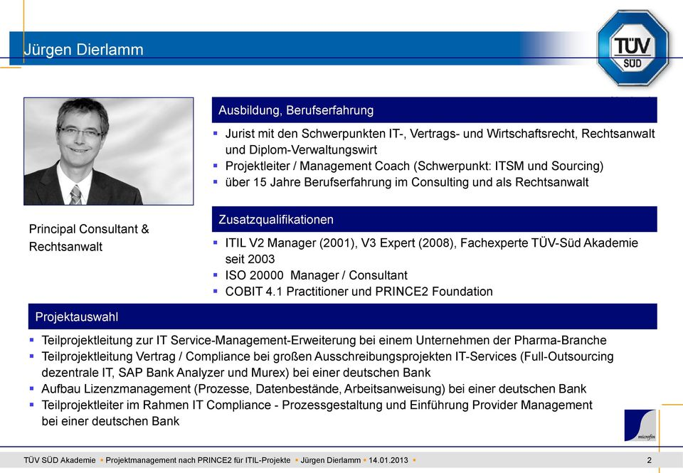 TÜV-Süd Akademie seit 2003 ISO 20000 Manager / Consultant COBIT 4.