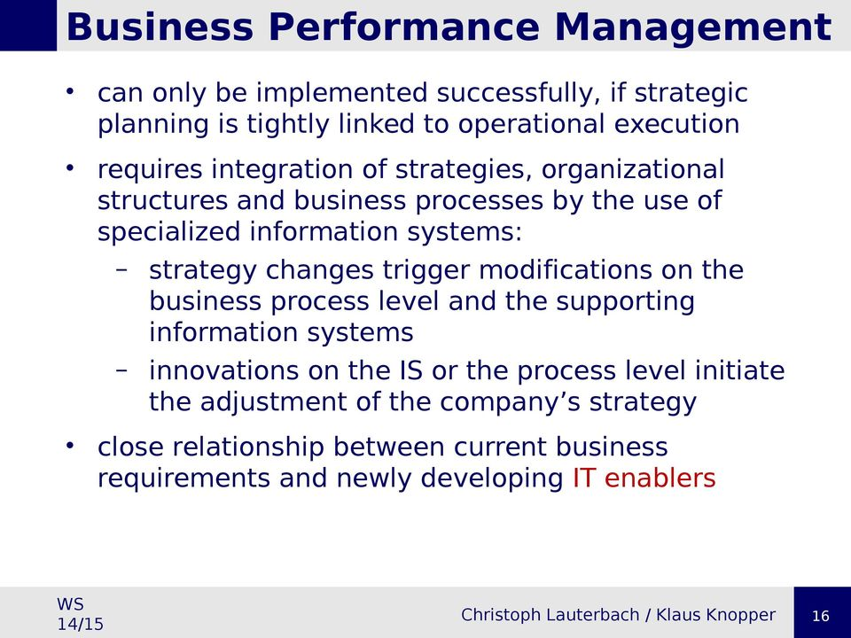 strategy changes trigger modifications on the business process level and the supporting information systems innovations on the IS or the