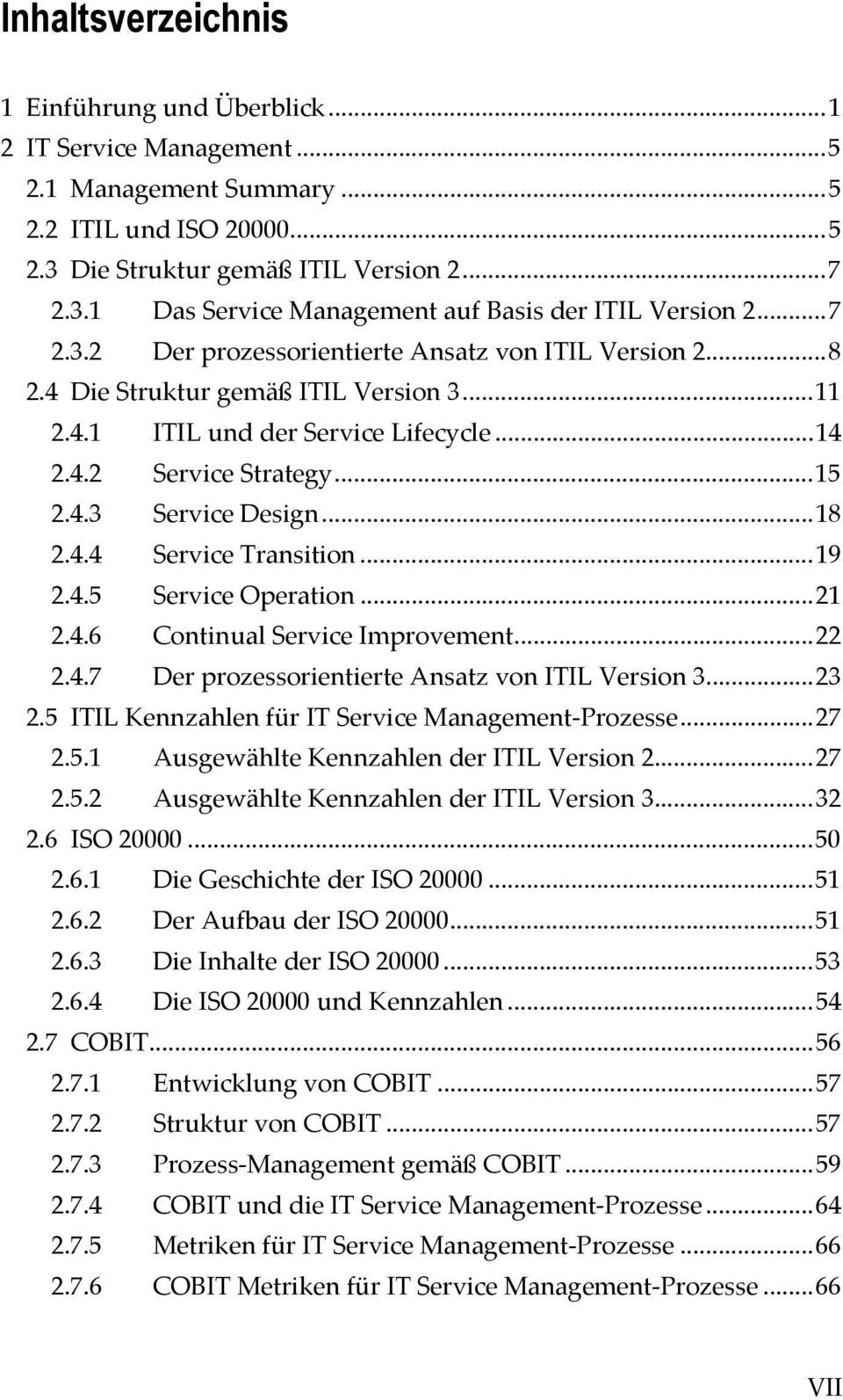 ..18 2.4.4 Service Transition...19 2.4.5 Service Operation...21 2.4.6 Continual Service Improvement...22 2.4.7 Der prozessorientierte Ansatz von ITIL Version 3...23 2.