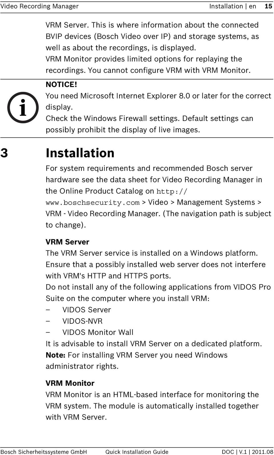 VRM Monitor provides limited options for replaying the recordings. You cannot configure VRM with VRM Monitor. NOTICE! You need Microsoft Internet Explorer 8.0 or later for the correct display.
