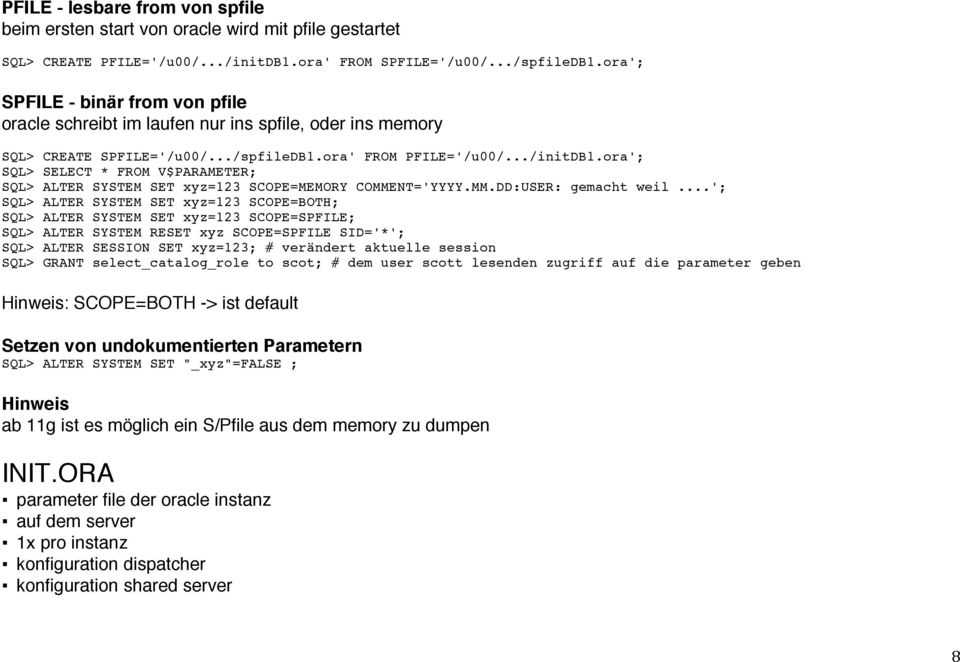 ora'; SQL> SELECT * FROM V$PARAMETER; SQL> ALTER SYSTEM SET xyz=123 SCOPE=MEMORY COMMENT='YYYY.MM.DD:USER: gemacht weil.