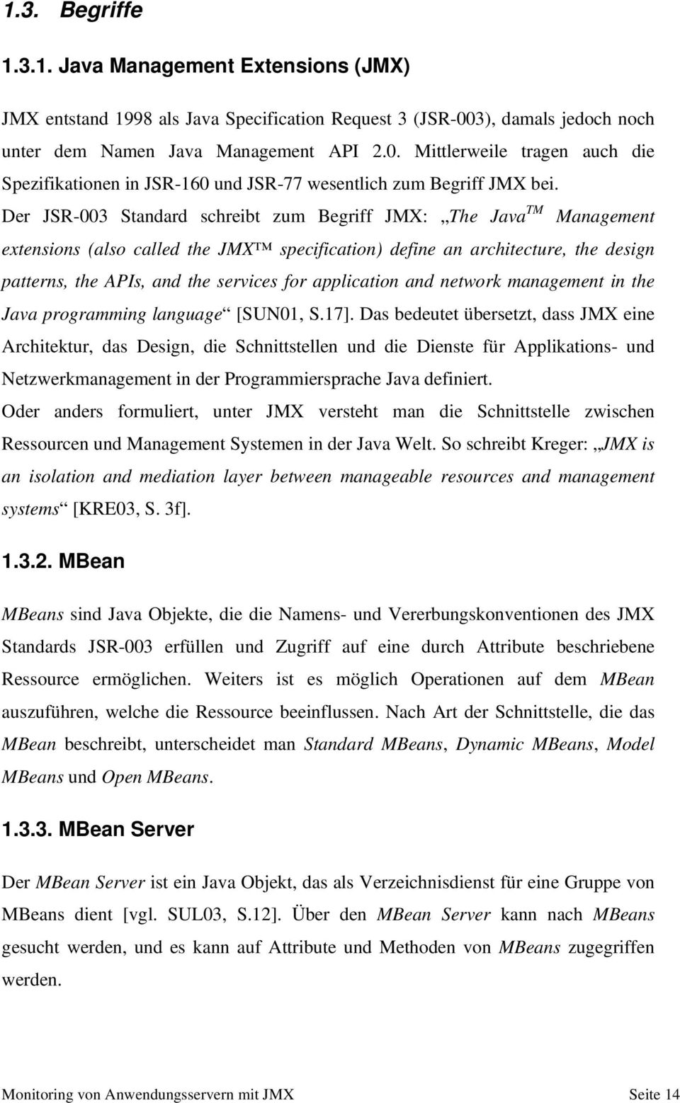 Der JSR-003 Standard schreibt zum Begriff JMX: The Java TM Management extensions (also called the JMX specification) define an architecture, the design patterns, the APIs, and the services for