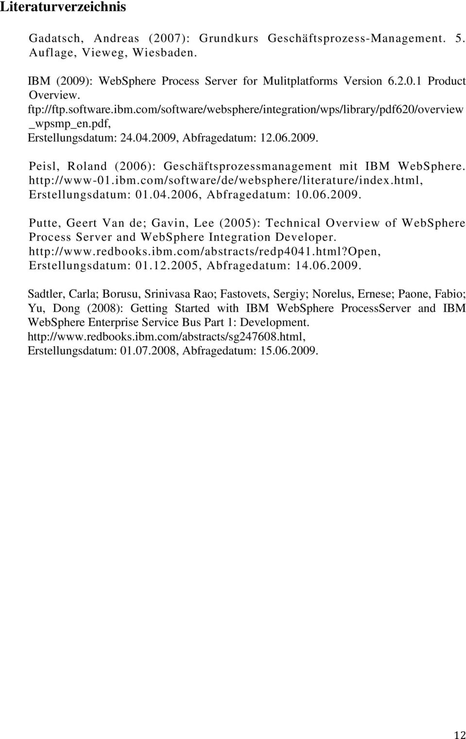 http://www-01.ibm.com/software/de/websphere/literature/index.html, Erstellungsdatum: 01.04.2006, Abfragedatum: 10.06.2009.