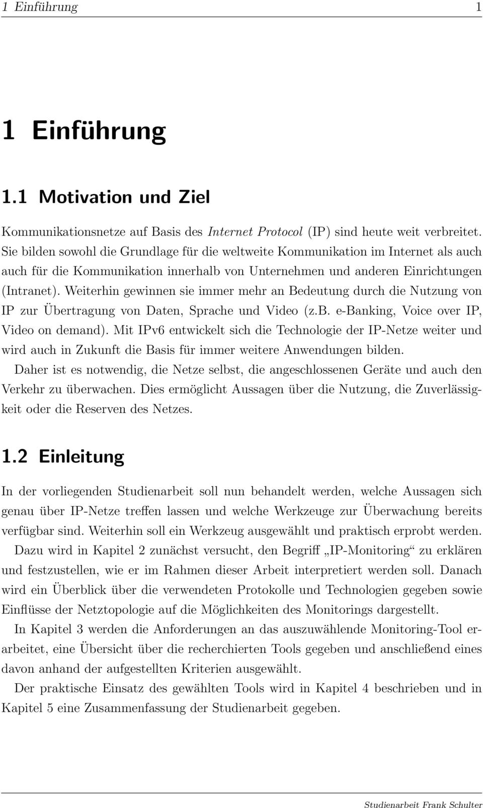 Weiterhin gewinnen sie immer mehr an Bedeutung durch die Nutzung von IP zur Übertragung von Daten, Sprache und Video (z.b. e-banking, Voice over IP, Video on demand).