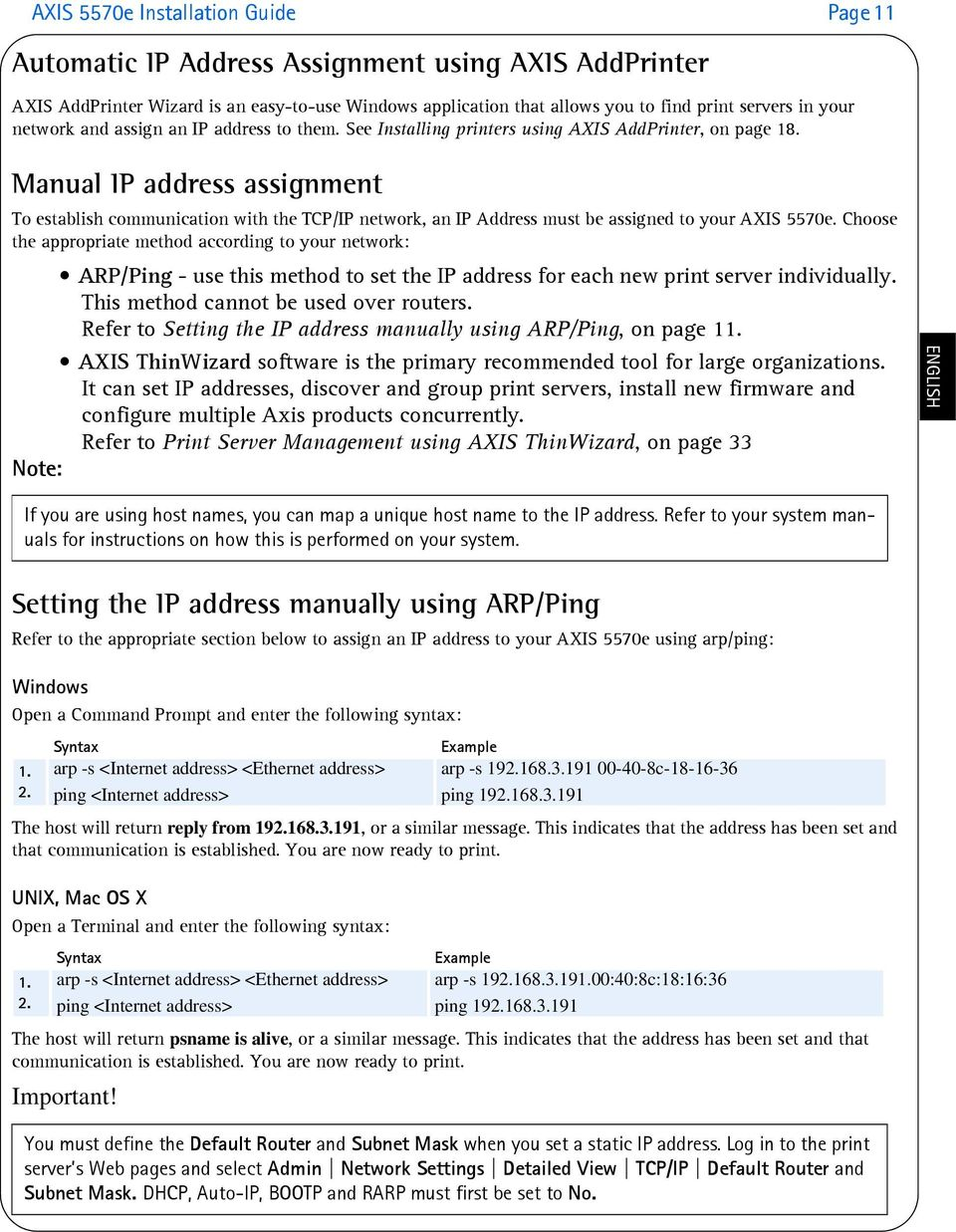 Manual IP address assignment To establish communication with the TCP/IP network, an IP Address must be assigned to your AXIS 5570e.