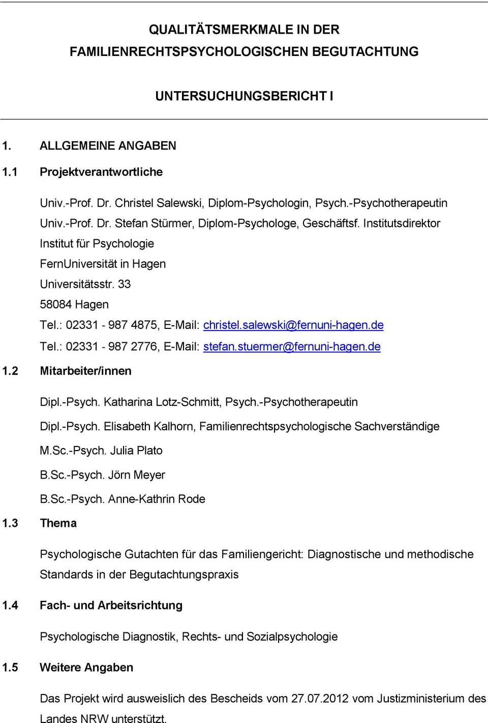 Institutsdirektor Institut für Psychologie FernUniversität in Hagen Universitätsstr. 33 58084 Hagen Tel.: 02331-987 4875, E-Mail: christel.salewski@fernuni-hagen.de Tel.