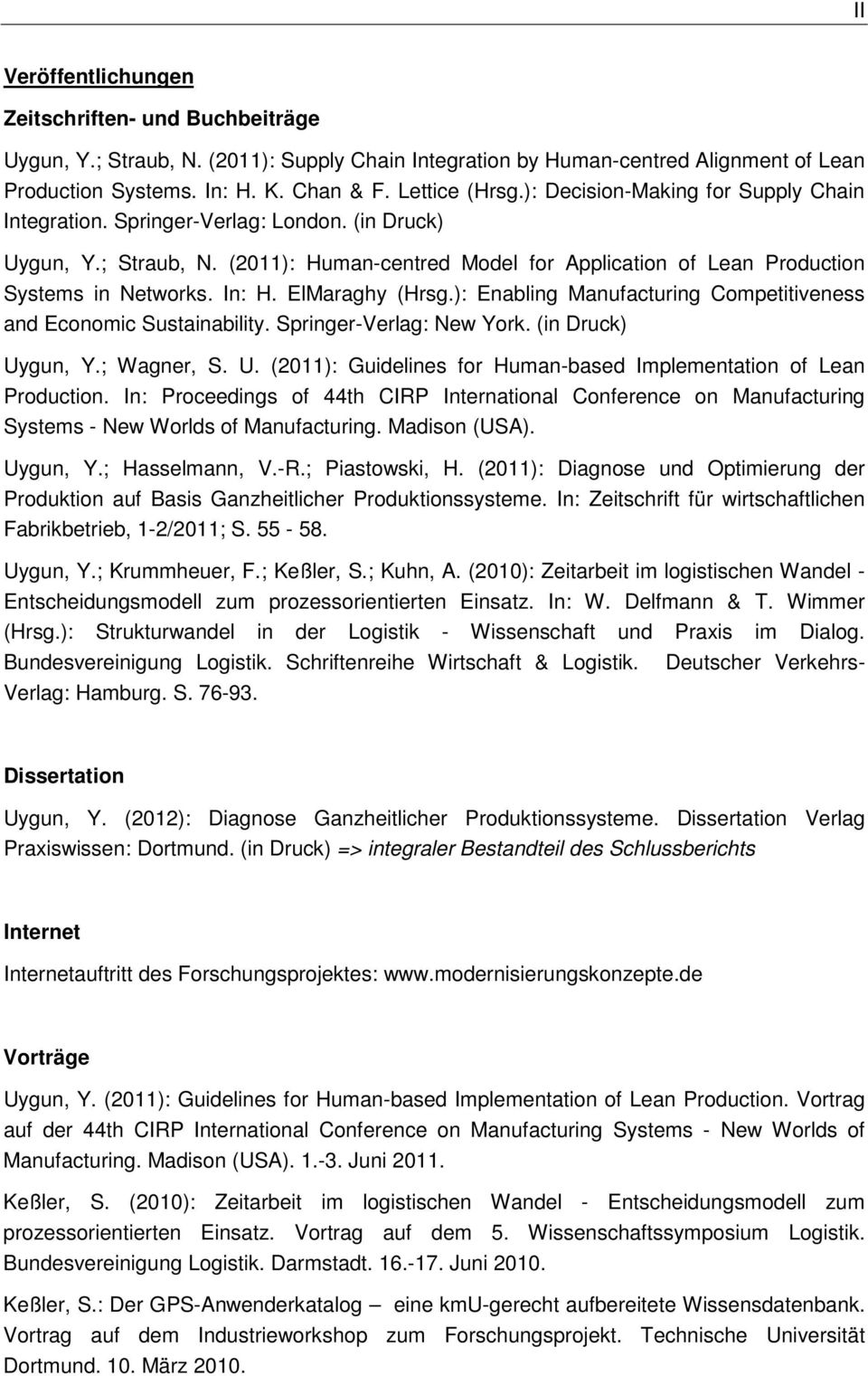 ElMaraghy (Hrsg.): Enabling Manufacturing Competitiveness and Economic Sustainability. Springer-Verlag: New York. (in Druck) Uygun, Y.; Wagner, S. U. (2011): Guidelines for Human-based Implementation of Lean Production.