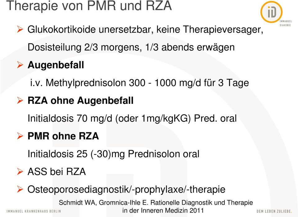 Methylprednisolon 300-1000 mg/d für 3 Tage RZA ohne Augenbefall Initialdosis 70 mg/d (oder 1mg/kgKG) Pred.