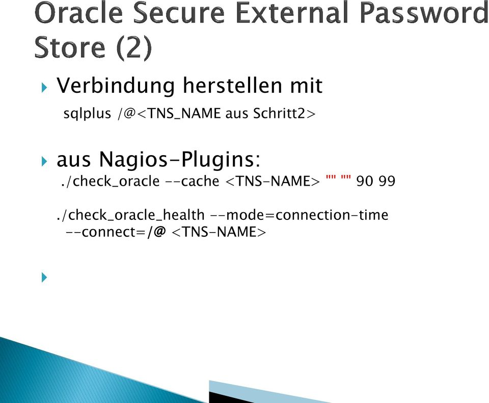 "/check_oracle --cache <TNS-NAME> """" """" 90 99."