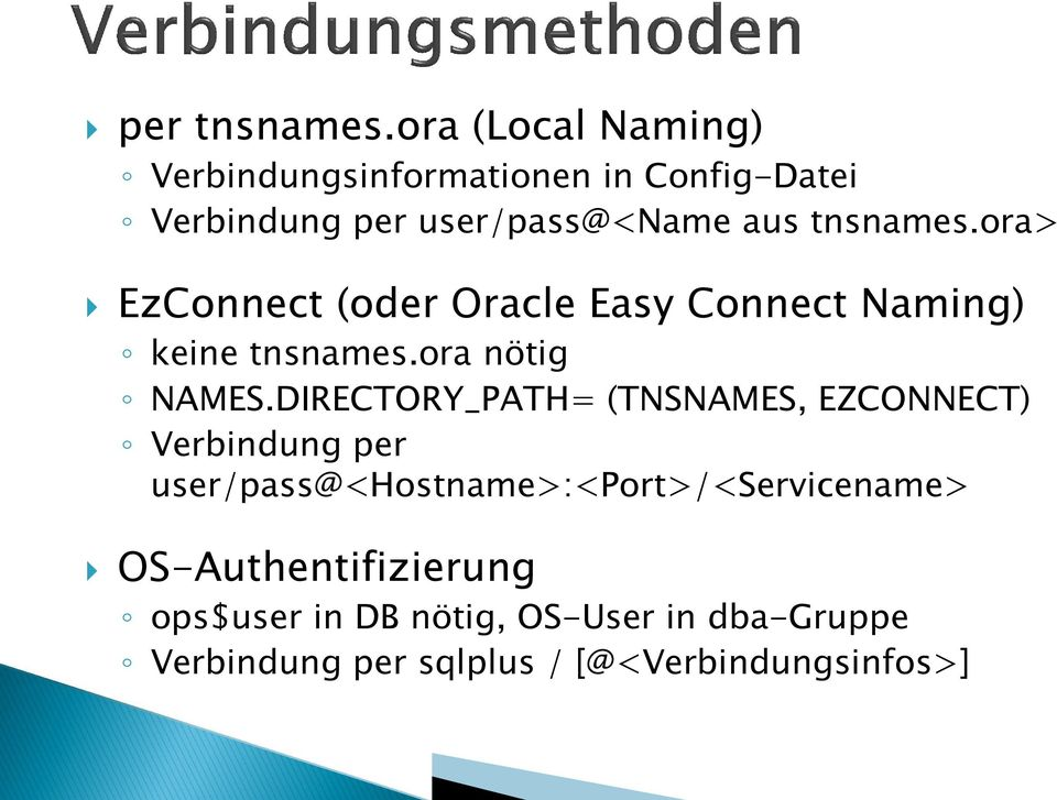 tnsnames.ora> EzConnect (oder Oracle Easy Connect Naming) keine tnsnames.ora nötig NAMES.