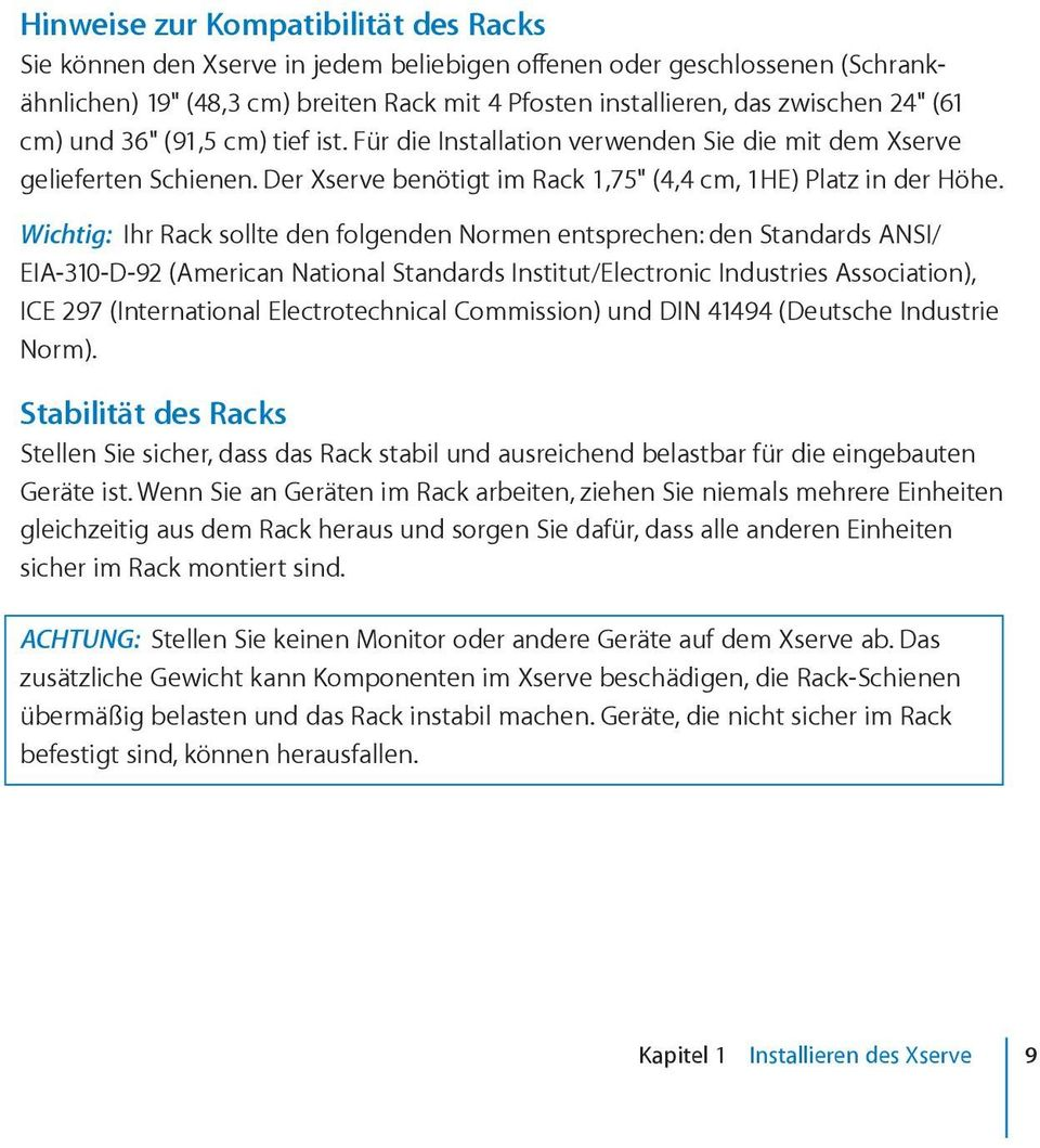 Wichtig: Ihr Rack sollte den folgenden Normen entsprechen: den Standards ANSI/ EIA-310-D-92 (American National Standards Institut/Electronic Industries Association), ICE 297 (International