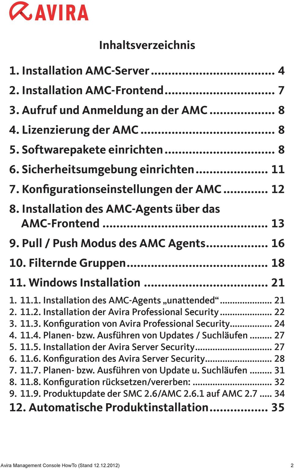Filternde Gruppen... 18 11. Windows Installation... 21 1. 11.1. Installation des AMC-Agents unattended... 21 2. 11.2. Installation der Avira Professional Security... 22 3.