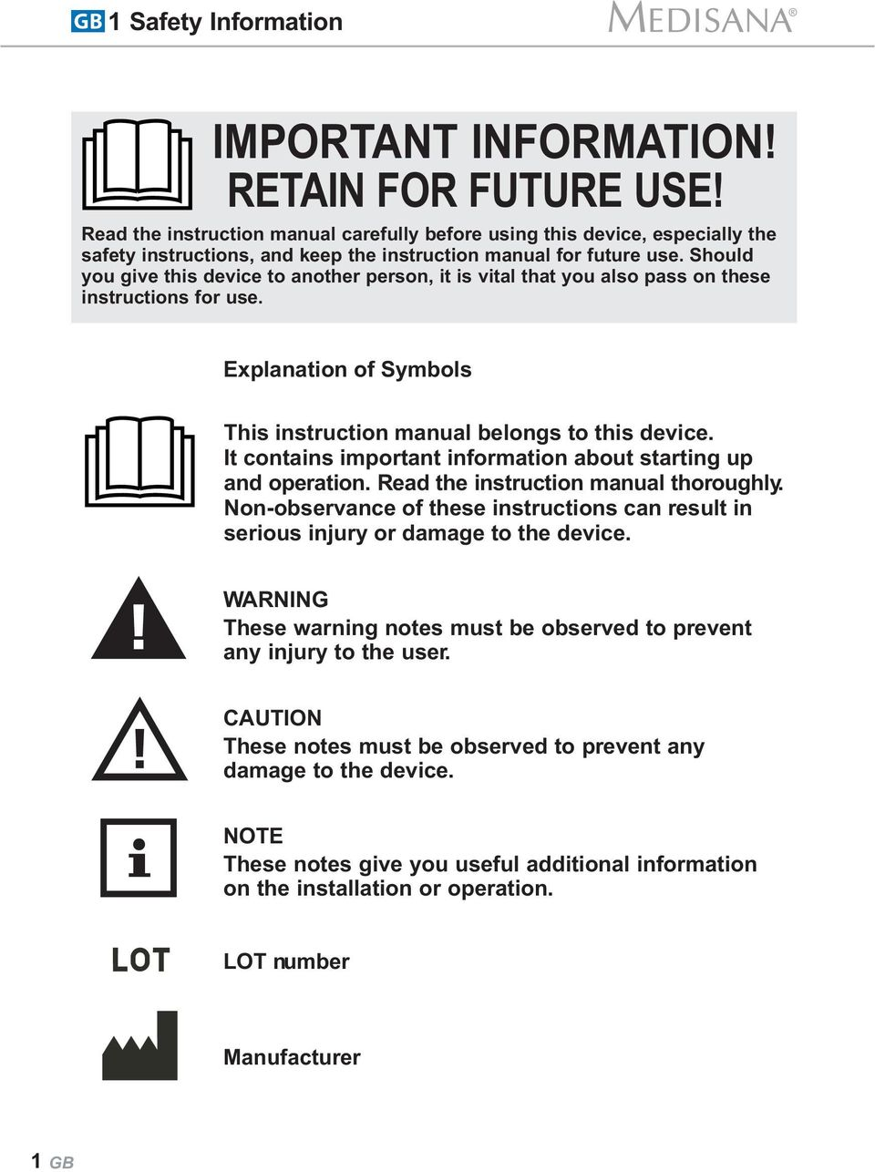 Should you give this device to another person, it is vital that you also pass on these instructions for use. Explanation of Symbols This instruction manual belongs to this device.