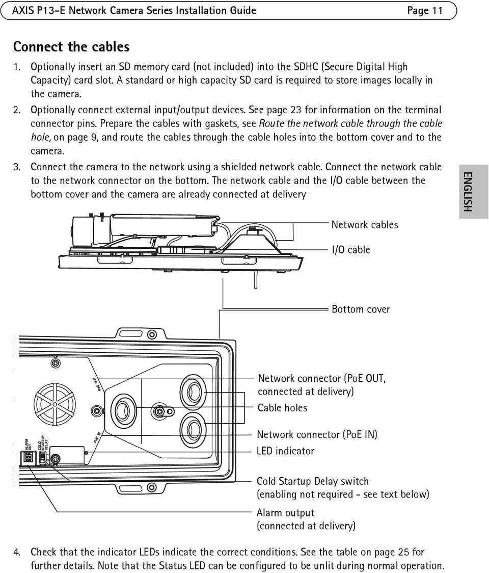 Prepare the cables with gaskets, see Route the network cable through the cable hole, on page 9, and route the cables through the cable holes into the bottom cover and to the camera. 3.