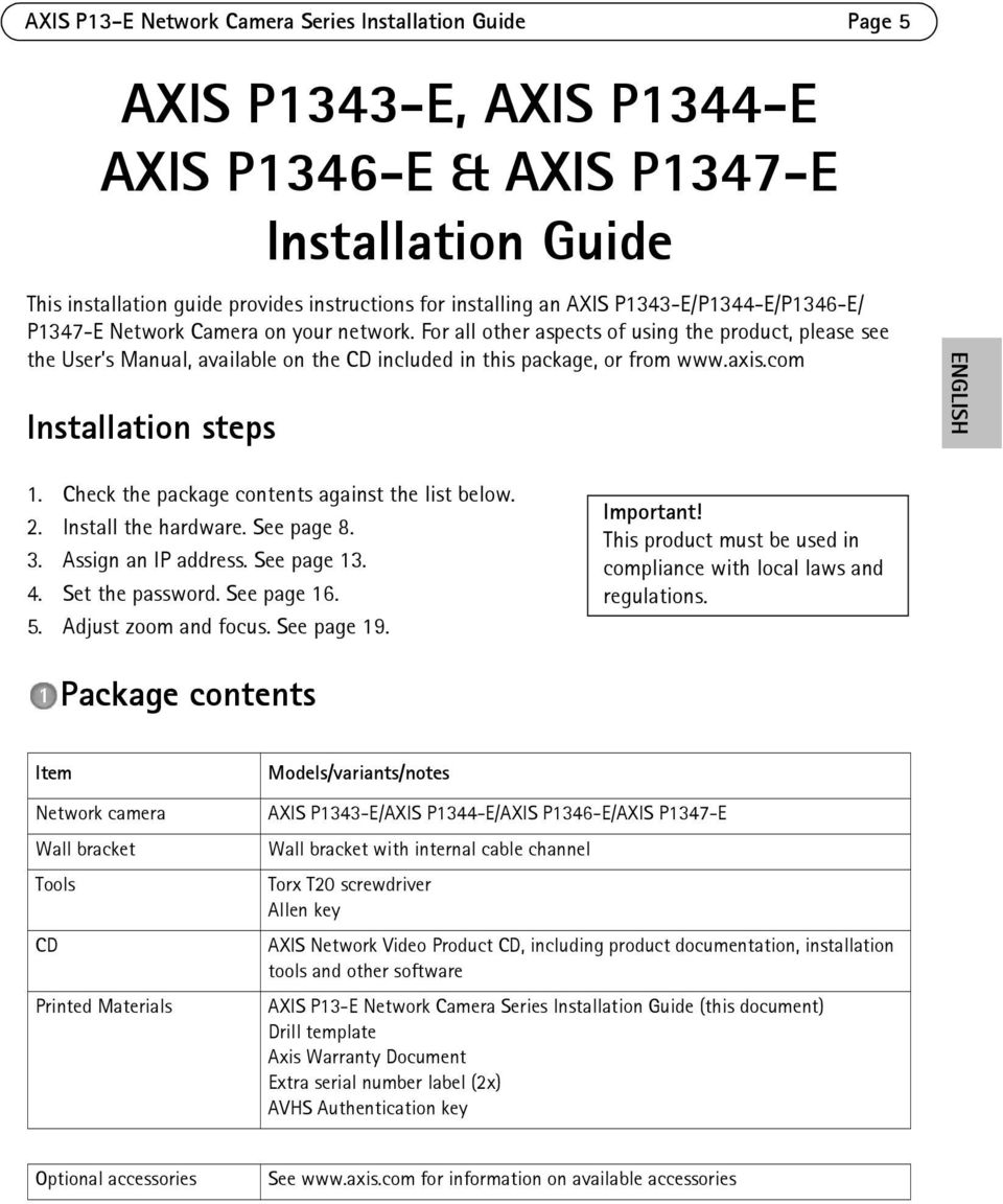 For all other aspects of using the product, please see the User s Manual, available on the CD included in this package, or from www.axis.com Installation steps ENGLISH 1.