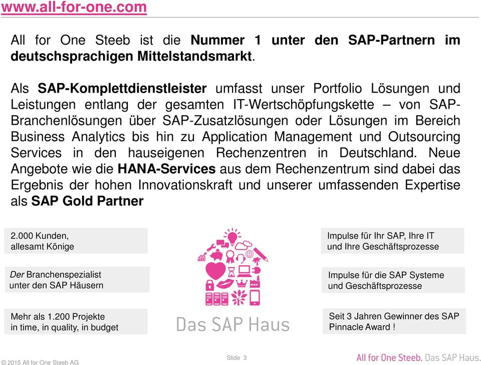 Business Analytics bis hin zu Application Management und Outsourcing Services in den hauseigenen Rechenzentren in Deutschland.