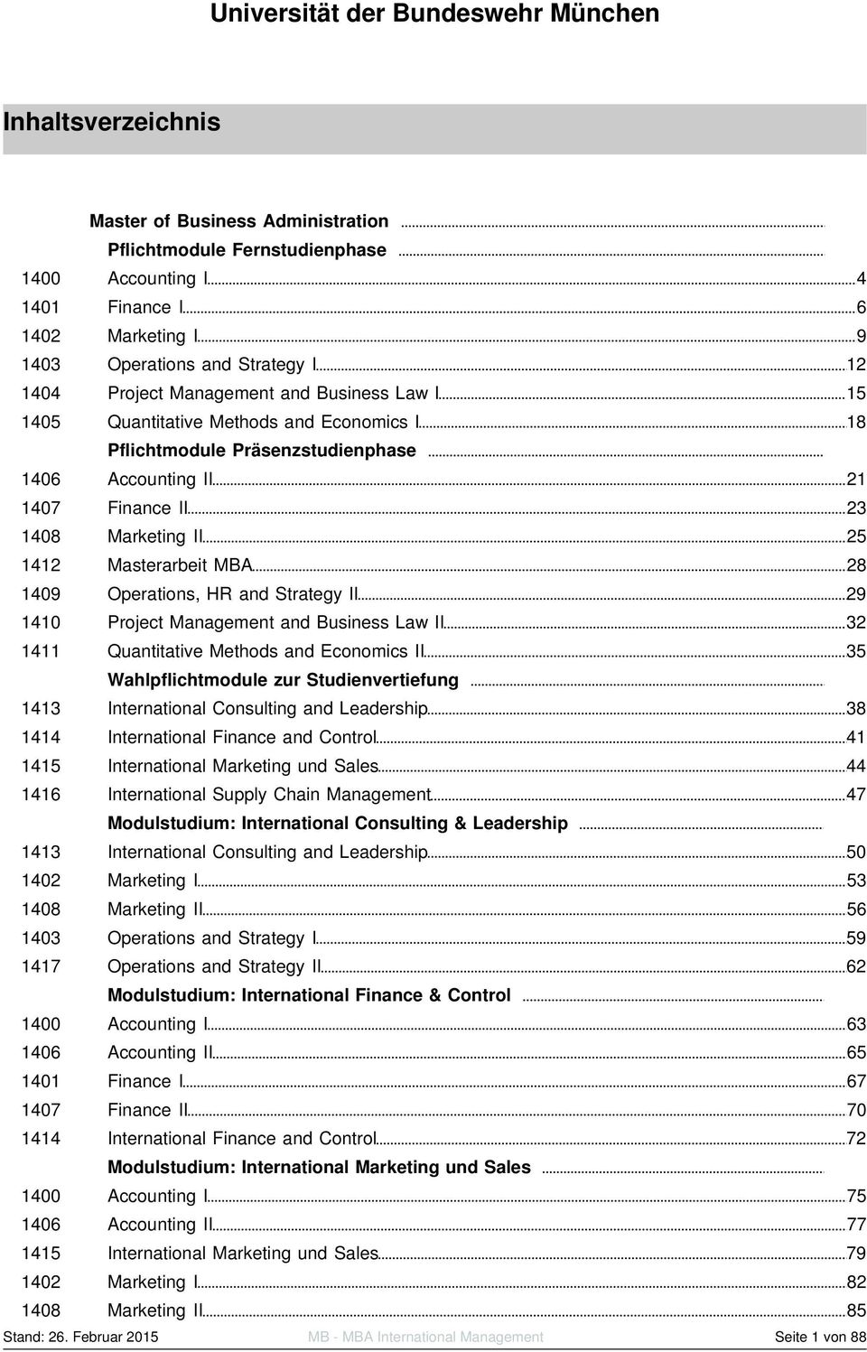 Operations, HR and Strategy II 29 1410 Project Management and Business Law II 32 1411 Quantitative Methods and Economics II 35 Wahlpflichtmodule zur Studienvertiefung 1413 International Consulting