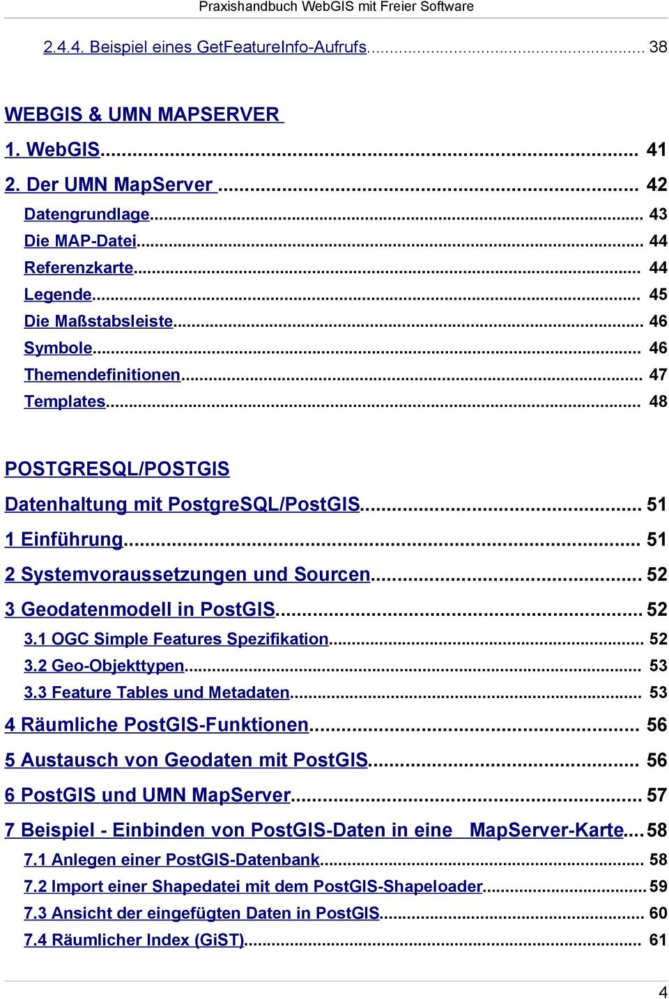 .. 52 3 Geodatenmodell in PostGIS... 52 3.1 OGC Simple Features Spezifikation... 52 3.2 Geo-Objekttypen... 53 3.3 Feature Tables und Metadaten... 53 4 Räumliche PostGIS-Funktionen.