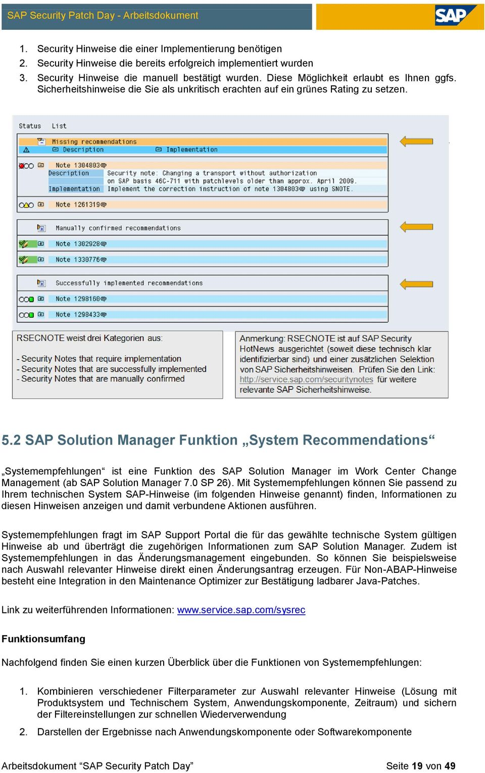 2 SAP Solution Manager Funktion System Recommendations Systemempfehlungen ist eine Funktion des SAP Solution Manager im Work Center Change Management (ab SAP Solution Manager 7.0 SP 26).