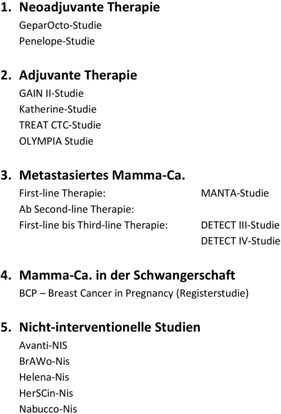 First-line Therapie: Ab Second-line Therapie: First-line bis Third-line Therapie: MANTA-Studie DETECT III-Studie