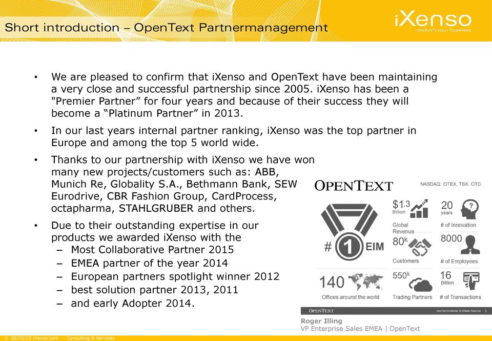 In our last years internal partner ranking, ixenso was the top partner in Europe and among the top 5 world wide.