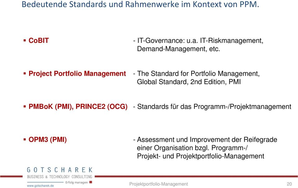 PRINCE2 (OCG) - Standards für das Programm-/Projektmanagement OPM3 (PMI) - Assessment und Improvement der Reifegrade