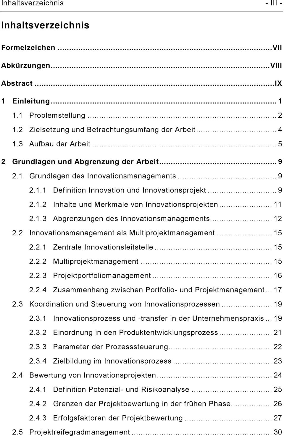 .. 11 2.1.3 Abgrenzungen des Innovationsmanagements... 12 2.2 Innovationsmanagement als Multiprojektmanagement... 15 2.2.1 Zentrale Innovationsleitstelle... 15 2.2.2 Multiprojektmanagement... 15 2.2.3 Projektportfoliomanagement.