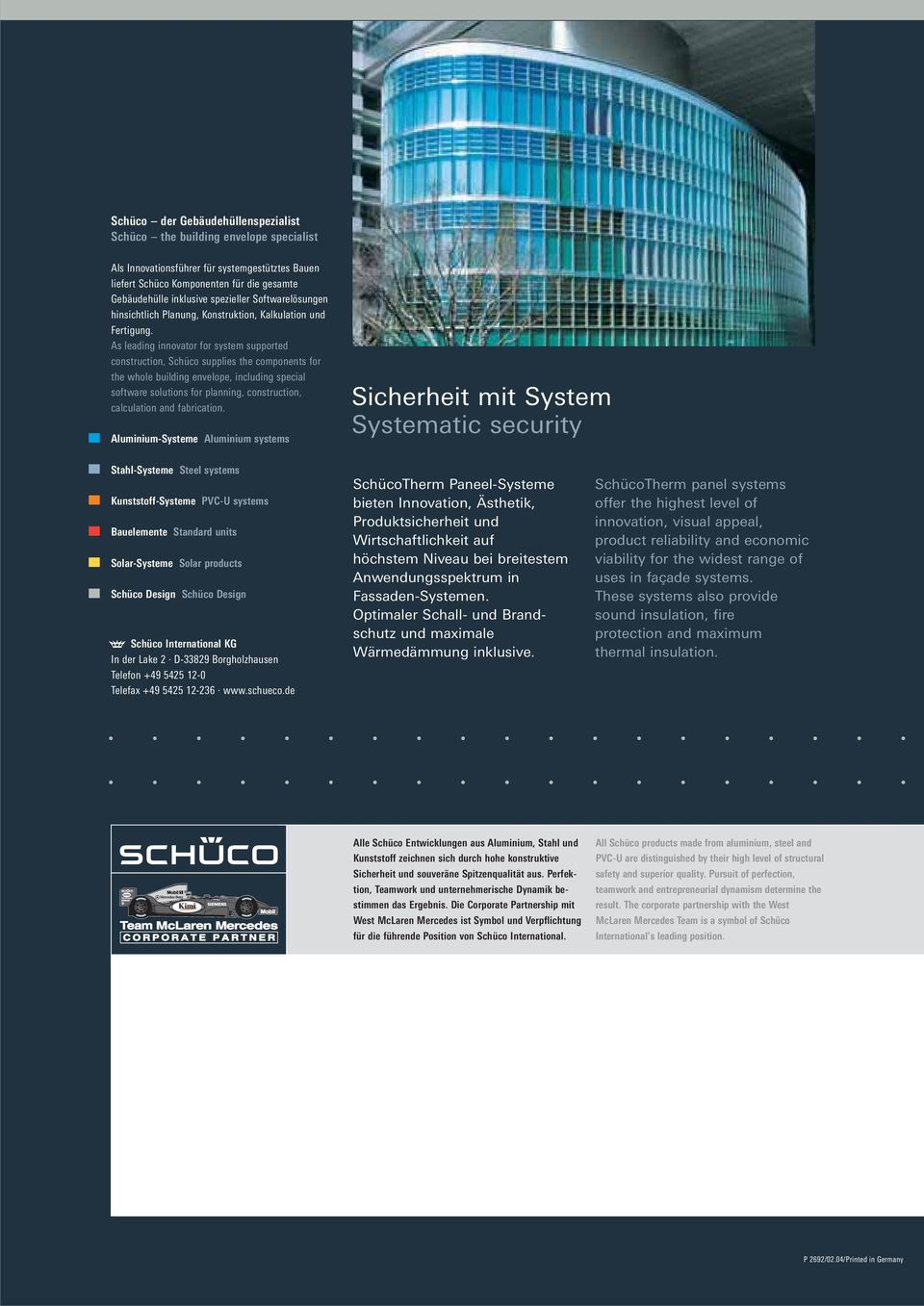 As leading innovator for system supported construction, Schüco supplies the components for the whole building envelope, including special software solutions for planning, construction, calculation