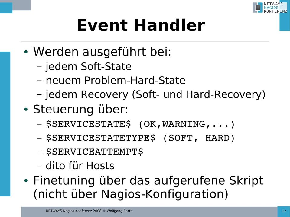 ..) $SERVICESTATETYPE$ (SOFT, HARD) $SERVICEATTEMPT$ dito für Hosts Finetuning über das
