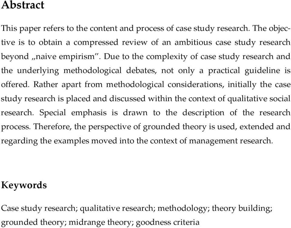 Rather apart from methodological considerations, initially the case study research is placed and discussed within the context of qualitative social research.