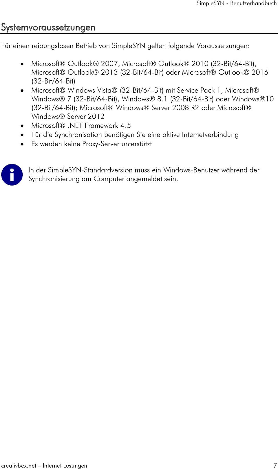 1 (32-Bit/64-Bit) oder Windows 10 (32-Bit/64-Bit); Microsoft Windows Server 2008 R2 oder Microsoft Windows Server 2012 Microsoft.NET Framework 4.