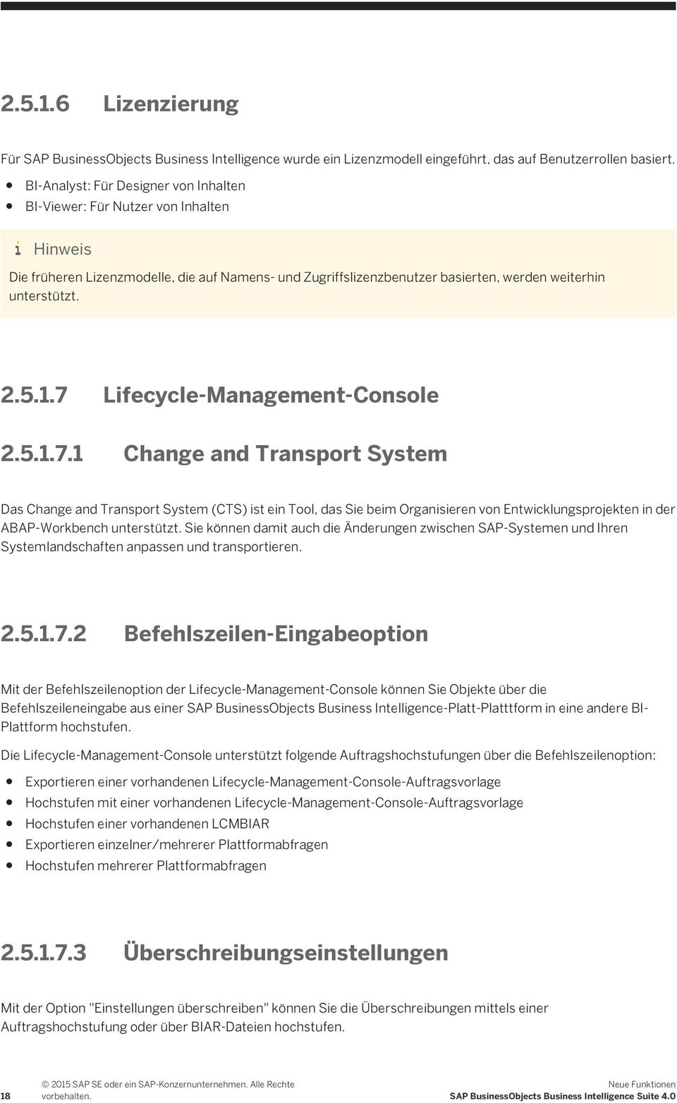 7 Lifecycle-Management-Console 2.5.1.7.1 Change and Transport System Das Change and Transport System (CTS) ist ein Tool, das Sie beim Organisieren von Entwicklungsprojekten in der ABAP-Workbench unterstützt.
