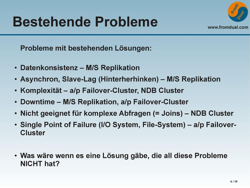 Failover-Cluster Nicht geeignet für komplexe Abfragen (= Joins) NDB Cluster Single Point of Failure (I/O