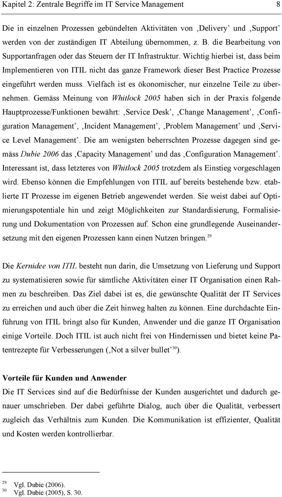 Gemäss Meinung von Whitlock 2005 haben sich in der Praxis folgende Hauptprozesse/Funktionen bewährt: Service Desk, Change Management, Configuration Management, Incident Management, Problem Management
