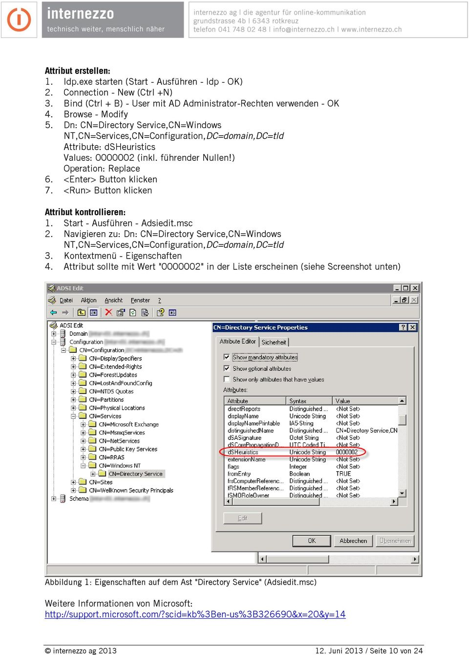 <Run> Button klicken Attribut kontrollieren: 1. Start - Ausführen - Adsiedit.msc 2. Navigieren zu: Dn: CN=Directory Service,CN=Windows NT,CN=Services,CN=Configuration,DC=domain,DC=tld 3.