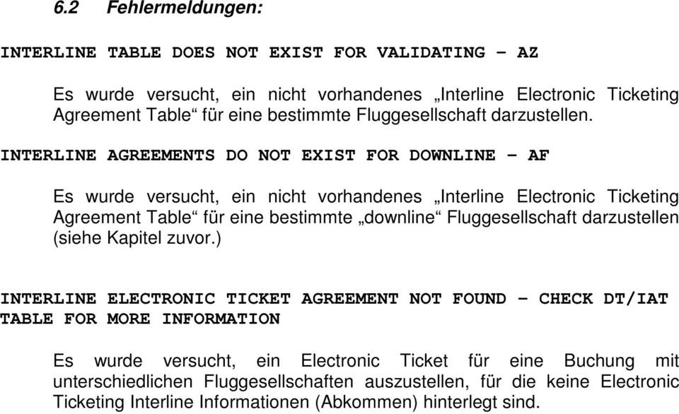 INTERLINE AGREEMENTS DO NOT EXIST FOR DOWNLINE AF Es wurde versucht, ein nicht vorhandenes Interline Electronic Ticketing Agreement Table für eine bestimmte downline