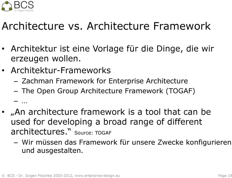(TOGAF) An architecture framework is a tool that can be used for developing a broad range of different